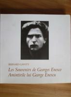 Anticariat: Bernard Gavoty - Les Souvenirs de Georges Enesco. Amintirile lui George Enescu