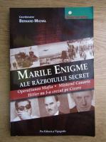 Anticariat: Bernard Michal - Marile enigme ale razboiului secret. Operatiunea Mafia. Misterul Canaris. Hitler nu l-a crezul pe Cicero