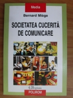 Bernard Miege - Societatea cucerita de comunicare