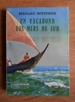 Anticariat: Bernard Moitessier - Un vagabond des mers du sud