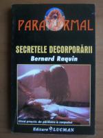 Anticariat: Bernard Raquin - Secretele decorporarii. Ghid practic de parasire a corpului