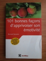 Bernard Sananes - 101 bonnes facons d apprivoiser son emotivite
