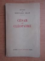 Anticariat: Bernard Shaw - Cesar et Cleopatre (1928)