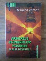 Bernard Werber - Arborele scenariilor posibile si alte povestiri