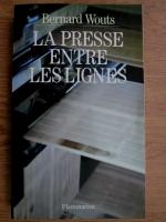 Bernard Wouts - La presse entre les lignes