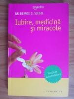Anticariat: Bernie S. Siegel - Iubire, medicina si miracole