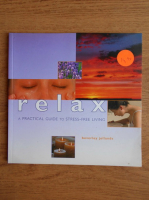 Anticariat: Beverley Jollands - Relax. A practical guide to stress-free living