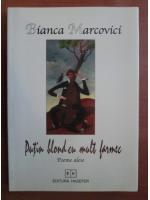 Bianca Marcovici - Putin blond cu mult farmec