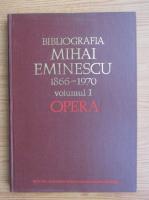 Anticariat: Bibliografia Mihai Eminescu, volumul 1. Opera