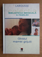 Biblioteca medicala a familiei. Ghidul mamei grijulii