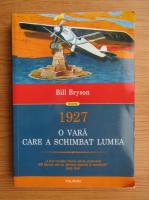 Bill Bryson - 1927 o  vara care a schimbat lumea