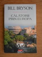 Bill Bryson - Calatorii prin Europa