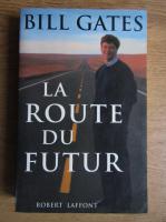 Anticariat: Bill Gates - La route du futur