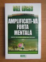 Anticariat: Bill Lucas - Amplificati-va forta mentala