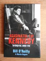 Anticariat: Bill OReilly - Asasinatul lui Kennedy. Sfarsitul unui vis
