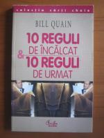 Bill Quain - 10 reguli de incalcat, 10 reguli de urmat