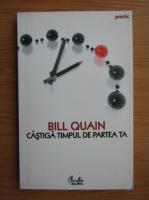 Anticariat: Bill Quain - Castiga timpul din partea ta
