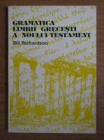 Anticariat: Bill Richardson - Gramatica limbii grecesti a Noului Testament