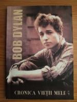 Bob Dylan - Cronica vietii mele (volumul 1)