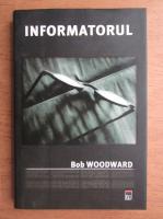 Anticariat: Bob Woodward - Informatorul