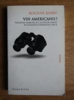 Bogdan Barbu - Vin americanii! Prezenta simbolica a Statelor Unite in Romania Razboiului Rece 1945-1971