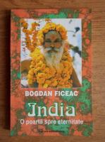 Anticariat: Bogdan Ficeac - India. O poarta spre eternitate