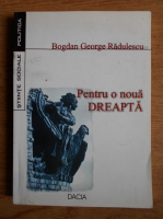 Anticariat: Bogdan George Radulescu - Pentru o noua dreapta