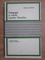 Bogdan Suchodolski - Pedagogia si marile curente filosofice