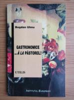 Bogdan Ulmu - Gastronomice.. A la Pastorel