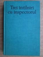 Anticariat: Bogomil Rainov - Trei intalniri cu inspectorul
