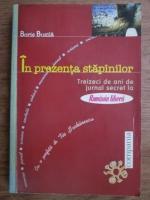 Anticariat: Boris Buzila - In prezenta stapanilor. Treizeci de ani de jurnal secret la Romania Libera