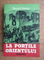 Anticariat: Boris Craciun - La portile orientului