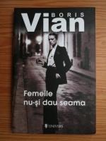 Boris Vian - Femeile nu-si dau seama