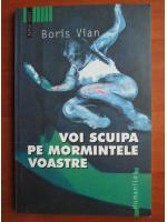 Boris Vian - Voi scuipa pe mormintele voastre