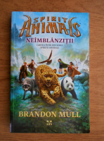 Anticariat: Brandon Mull - Spirit animals. Neimblanzitii (volumul 1)