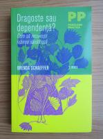 Anticariat: Brenda Schaeffer - Dragoste sau dependenta? Cum sa recunosti iubirea sanatoasa