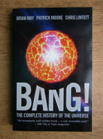 Brian May, Patrick Moore, Chris Lintott - Bang! The complete history of the universe