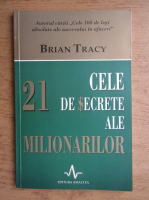 Brian Tracy - Cele 21 de secrete ale milionarilor