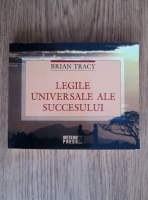 Brian Tracy - Legile universale ale succesului