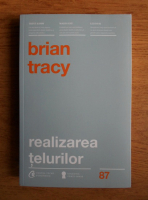 Brian Tracy - Realizarea telurilor