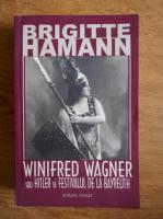 Anticariat: Brigitte Hamann - Winifred Wagner sau Hitler si festivalul de la Bayreuth