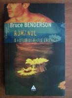 Anticariat: Bruce Benderson - Romanul. O autobiografie erotica
