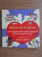 Bruce Lansky - Bolnav de dragoste. Cele mai amuzante citate si caricaturi despre dragoste si sex