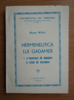 Bruno Wurtz - Hermeneutica lui Gadamer, o incercare de depasire a crizei de incredere