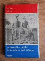 Anticariat: Bruno Wurtz - Problematica omului in filosofia lui Karl Jaspers