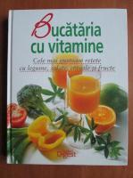 Bucataria cu vitamine. Cele mai gustoase retete cu legume, salate, cereale si fructe (Reader's Digest)