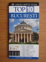 Bucuresti. Ghid turistici (colectia Top 10)