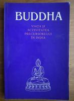Anticariat: Buddha - Viata si activitatea precursorului in India