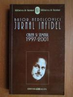 Bujor Nedelcovici - Jurnal infidel. Calea si semnul 1997-2001