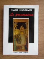 Anticariat: Bujor Nedelcovici - Le provocateur